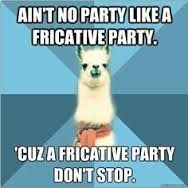 Ha! Because fricatives have a continuous turbulent airflow!