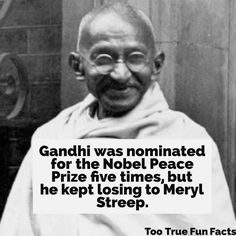 All for Sophie's Choice.  #ghandi #mahatmaghandi #mahatmagandhi #nobel #nobelprize #nobelpeaceprize #comedy #funny #history #historyclass #funnypictures #funnymemes #funnypics #funnypic #funnystuff #meme #memes #memesdaily #humor #parody #trivia #triviathursday #fact #facts #funfacts #merylstreep #actress