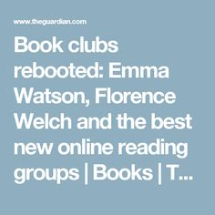 Book clubs rebooted: Emma Watson, Florence Welch and the best new online reading groups | Books | The Guardian