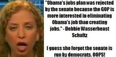 """Wasserman-Schultz opens her mouth and once again proves her incompetence: """"Obama's jobs plan was rejected by the Senate because the GOP is more interested in eliminating Obama's job than creating jobs."""" - I guess she forgot that the Senate has been controlled by the #Democrats since 2006."""