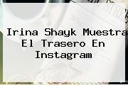 http://tecnoautos.com/wp-content/uploads/imagenes/tendencias/thumbs/irina-shayk-muestra-el-trasero-en-instagram.jpg Irina Shayk. Irina Shayk muestra el trasero en Instagram, Enlaces, Imágenes, Videos y Tweets - http://tecnoautos.com/actualidad/irina-shayk-irina-shayk-muestra-el-trasero-en-instagram/