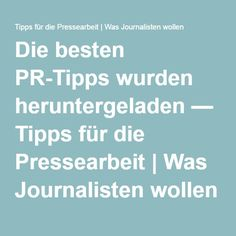 Die besten PR-Tipps wurden heruntergeladen — Tipps für die Pressearbeit | Was Journalisten wollen