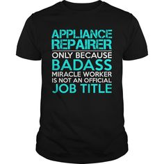 APPLIANCE REPAIRER Only Because Badass Miracle Worker Isn't An Official Job…