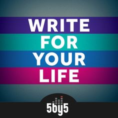Write For Your Life Podcast at 5by5 http://5by5.tv/wfyl