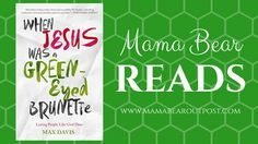 Mama Bear Reads: When Jesus Was a Green-Eyed Brunette: Loving People Like God Does - Mama Bear Outpost