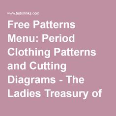 Free Patterns Menu: Period Clothing Patterns and Cutting Diagrams - The Ladies Treasury of Costume and Fashion