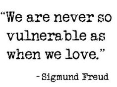 Love and vulerability, a quote from The father of Psychhology, Sigmund Freud  Counselors, join us at: Facebook.com/LifesLearningForCounselors.  Everyone, join us at: www.facebook.com/LifesLearningForEveryone *Twitter: @sapelskog   https://lifeslearning.org