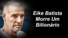 Morreu Eike Batista!!!!  A Depravação da Esquerda no Brasil, Quem Será o...