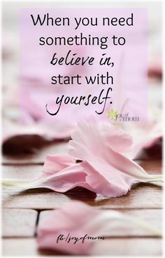 When you need something to believe in, start with yourself. <3 More beautiful words of inspiration on Joy of Mom! <3 https://www.facebook.com/joyofmom #quotes #inspiration #inspirationalquotes #believe #faith #joyofmom