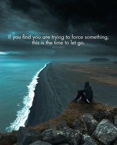 If you find you are trying to force something..