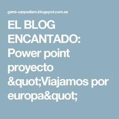 """EL BLOG ENCANTADO: Power point proyecto """"Viajamos por europa"""""""