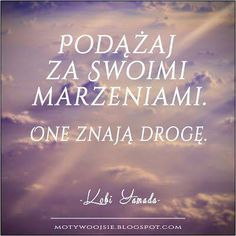 One znają drogę. Key Quotes, Life Quotes, Cool Words, Wise Words, Fight For Your Dreams, Study Motivation, Motto, Good Advice, In My Feelings