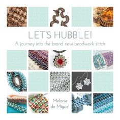 Let's Hubble: A Journey into the Brand New Beadwork Stitch by Melanie de Miguel http://www.amazon.co.uk/dp/1909116475/ref=cm_sw_r_pi_dp_f5Juvb0XNZVY3