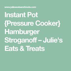 Instant Pot {Pressure Cooker} Hamburger Stroganoff – Julie's Eats & Treats