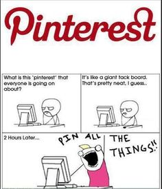 Just pin everything :) Ha.   Yep, this is how many people view Pinterest - it can be overwhelming or obsessive - hopefully  you can find a happy balance.