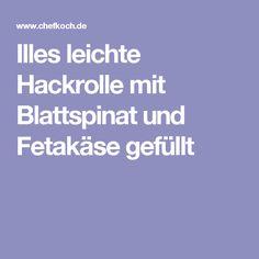 Illes leichte Hackrolle mit Blattspinat und Fetakäse gefüllt