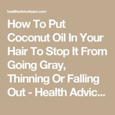 How To Put Coconut Oil In Your Hair To Stop It From Going Gray, Thinning Or Falling Out - Health Advice Team