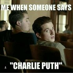 whenever somebody just says charlie,. i get myself involved immediatly XD i have a problem! Charlie Puth, Love Of My Life, My Love, Boyfriend Memes, It Goes On, To My Future Husband, Funny Memes, Hilarious, Fangirl
