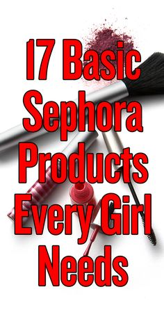 17 Sephora Products Every Girl Needs - i wouldnt say i need these products so much but its a good general list to have next time i go to sephora
