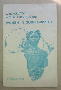 'A Revolution Within A Revolution: Women In Guinea-Bissau', Stephanie Urgang, New England Free Press, United States, early 1970's.