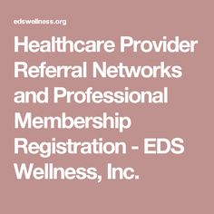 Healthcare Provider Referral Networks and Professional Membership Registration - EDS Wellness, Inc.