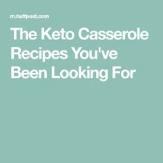 The Keto Casserole Recipes You've Been Looking For
