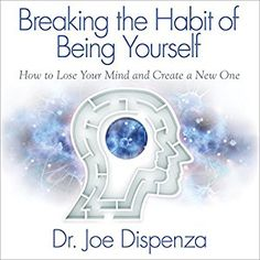 Amazon.com: Breaking the Habit of Being Yourself: How to Lose Your Mind and Create a New One (Audible Audio Edition): Joe Dispenza, Adam Boyce, Author's Republic: Books