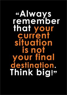 Your current situation not your final destination