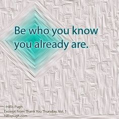 Be who you know you already are. #knowledge   #selflove   #lookwithin   #tuesdaytip   #gratitude