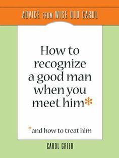 How To Recognize A Good Man When You Meet Him by Carol Grier. $3.39. Publisher: Renaissance Print (February 6, 2012). Author: Carol Grier. 148 pages