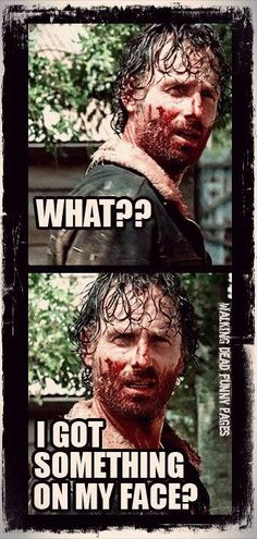The Walking Dead funny meme- nooo Rick. Nothing at all. :P