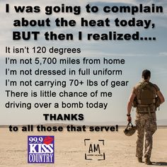 For real! Remember this when you go to complain about anything. It literally could always be worse! This deserves to be posted everywhere so everyone can see this and be reminded what our armed forces sacrifice for us! Military Quotes, Military Humor, Military Love, Military Brat, Army Brat, Army Sister, Army Mom, Brother, Poster