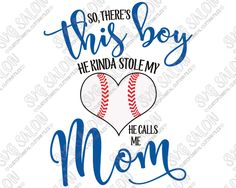So There's This Boy He Kinda Stole My Heart He Calls Me Mom Baseball Heart Custom DIY Vinyl Shirt Decal Cutting File in SVG, EPS, DXF,…