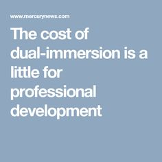 The cost of dual-immersion is a little for professional development