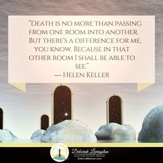 Death is no more than passing from one room into another. But there's a difference for me you know. Because in that other room I shall be able to see.  Helen Keller  DebLivMedium.com --> Link on Graphic  #dlquotes #deborahlivingston #deblivmedium #cgpr #death #life #afterlife #lifeafterdeath #reincarnation #psychic #spirit #spiritual #spirituality #see #vision #view #psychicreadings #medium #mediumship #spiritcommunication #bestamericanpsychics #heaven #dying #free #freedom #earth #dimension…