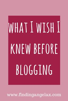 what i wish i knew before blogging, blogging, blogger, blog, website, writing, articles, writer, known, before,