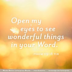 Open My Eyes to See - incourage.me - Sunday Scripture - Psalm 119:18