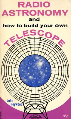 John Heywood: Radio Astronomy and How to Build Your Own Telescope, Arc Books Radio Astronomy, Book Jacket, Build Your Own, Used Books, Stargazing, Telescope, Retro Vintage, Space Age, Cold War