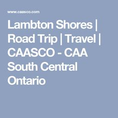 Lambton Shores | Road Trip | Travel | CAASCO - CAA South Central Ontario