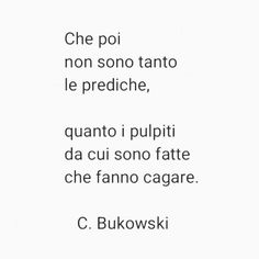 Esatto! Stupid Quotes, Me Quotes, Some Might Say, Charles Bukowski, Italian Quotes, Sentence Writing, Dubstep, Beautiful Words, True Stories