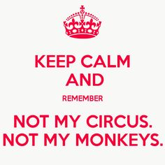 not my circus not my monkeys - Google Search