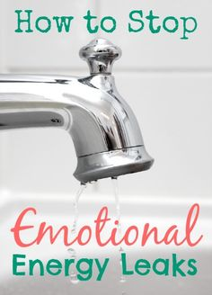 How to Stop Emotional Energy Leaks. Protect your energy and feel happier with these tips!