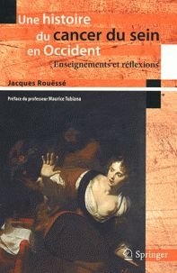 Jacques Rouëssé - Une histoire du cancer du sein en Occident - Enseignements et réflexions. - Agrandir l'image