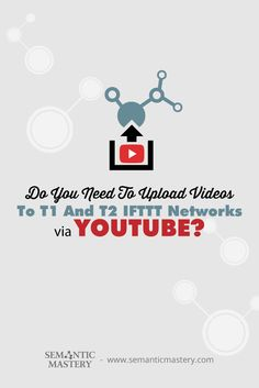 Do You Need To Upload Videos To T1 And T2 IFTTT Networks Via YouTube? #SEO via http://semanticmastery.com/need-upload-videos-t1-t2-ifttt-networks-via-youtube/amp