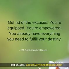 Get rid of the excuses - Joel Osteen Quotes