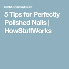 5 Tips for Perfectly Polished Nails | HowStuffWorks