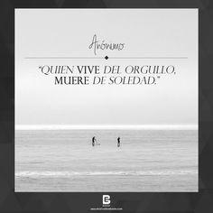 """""""Quien Vive del Orgullo, Muere de Soledad."""" —Anónimo— Visítanos: http://www.elsalvadorebooks.com"""