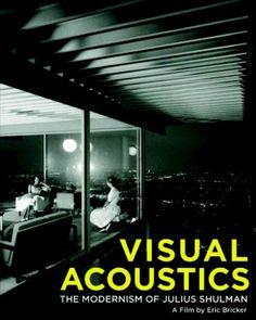Visual Acoustics: The Modernism of Julius Shulman (2008)