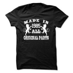 awesome  Made in 1985 all original parts.  - T Shirt, Hoodie, Hoodies, Year, Birthday  Check more at http://bustedtees.top/age-t-shirts/best-made-in-1985-all-original-parts-t-shirt-hoodie-hoodies-year-birthday-order-now.html