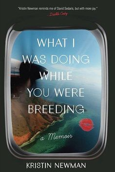 What I Was Doing While You Were Breeding, by Kristen Newman | 32 Books That Are Guaranteed To Give You Wanderlust